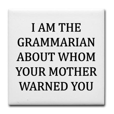 I am the grammarian about whom your mother warned you coaster